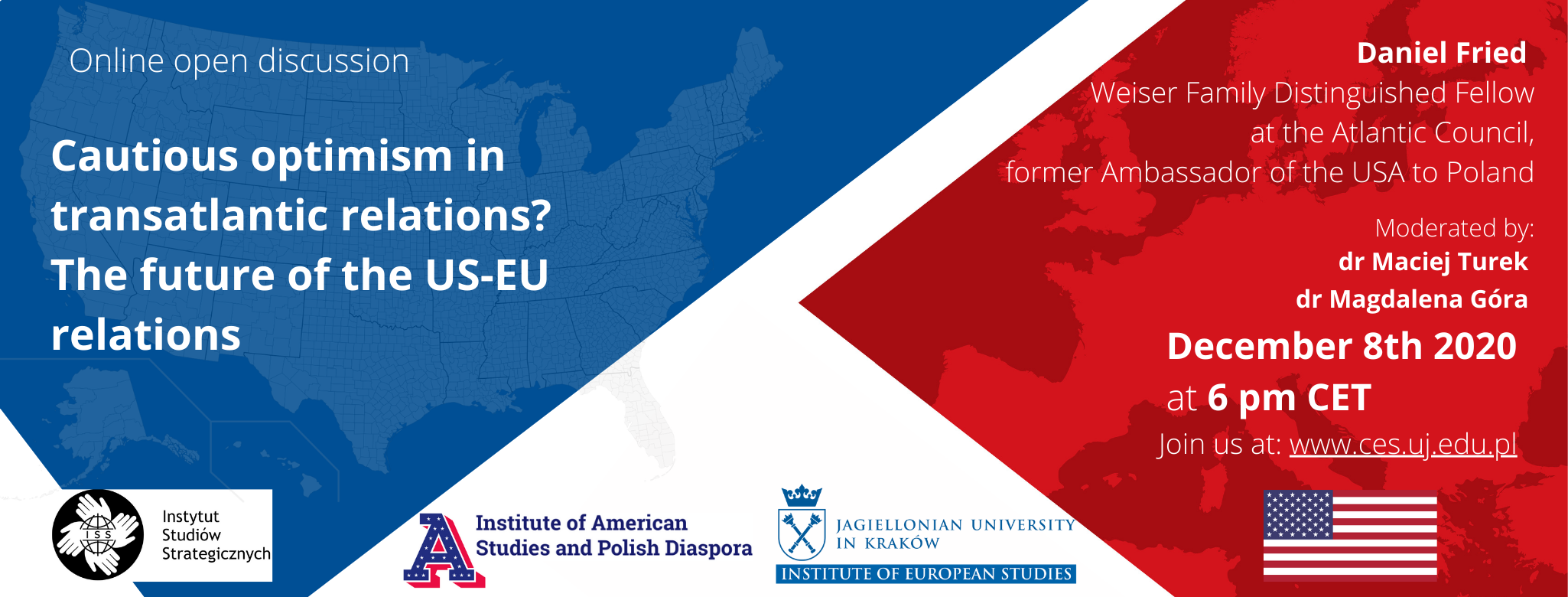The Institute of European Studies and the Institute of American Studies and Polish Diaspora of the Jagiellonian University invite for an open discussion Cautious optimism in transatlantic relations? The future of the US-EU relations with Ambassador Daniel Fried, Weiser Family Distinguished Fellow at the Atlantic Council, former Ambassador of the USA to Poland.